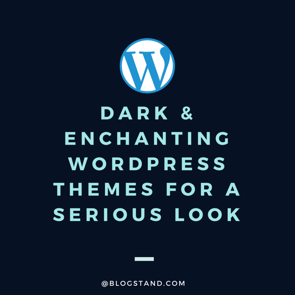 DARK & ENCHANTING WORDPRESS THEMES FOR A SERIOUS LOOK