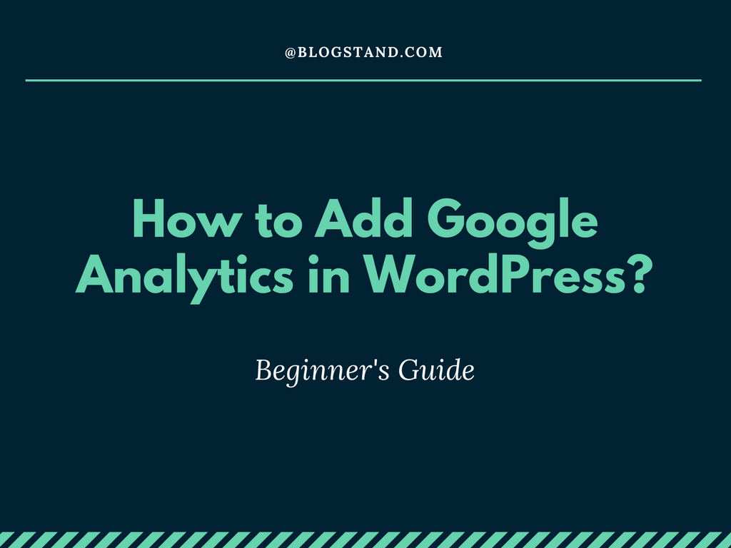 Beginner's Guide: How to Add Google Analytics in WordPress?