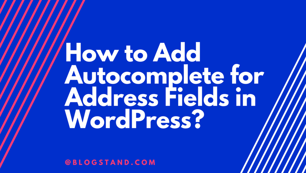 How to Add Autocomplete for Address Fields in WordPress?