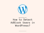 How to Detect AdBlock Users in WordPress?