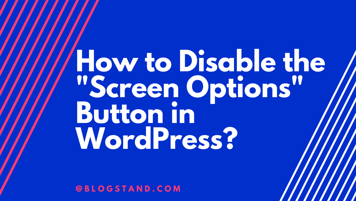 "How to Disable the ""Screen Options"" Button in WordPress?"